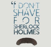 I Don't Shave For Sherlock Holmes by buttercakes8