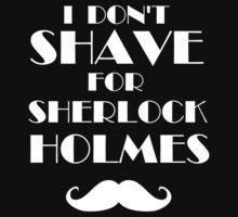 I don't shave for Sherlock Holmes by dobbinn