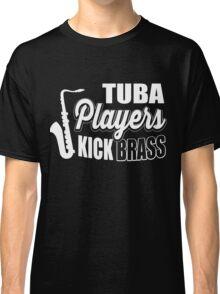Tuba players kick brass!  Classic T-Shirt