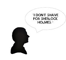 """I DON'T SHAVE FOR SHERLOCK HOLMES."" Photographic Print"