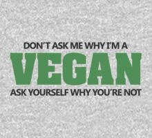 Don't ask me why I'm a vegan, ask yourself why you're not One Piece - Long Sleeve