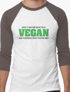 Don't ask me why I'm a vegan, ask yourself why you're not Men's Baseball ¾ T-Shirt