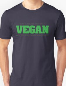 Don't ask me why I'm a vegan, ask yourself why you're not Unisex T-Shirt