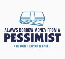 Always Borrow Money From A Pessimist by artpolitic