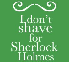 I don't shave for Sherlock Holmes by playwell