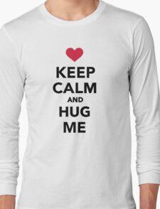 Keep calm and hug me  Long Sleeve T-Shirt