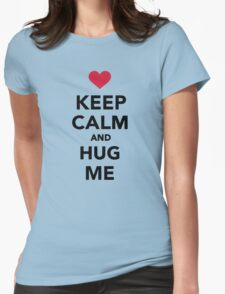 Keep calm and hug me  Womens Fitted T-Shirt