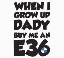 When I grow up dady buy me an E36 Kids Clothes