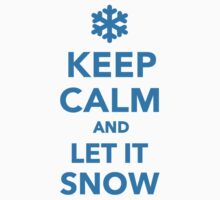 Keep calm and let it snow by Designzz
