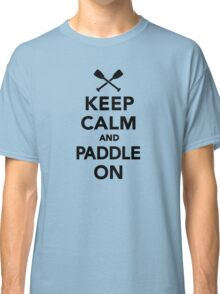 Keep calm and Paddle on Classic T-Shirt