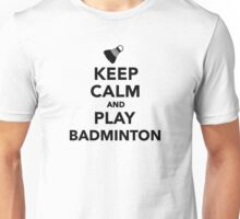 Keep calm and play Badminton Unisex T-Shirt