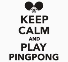 Keep calm and play Ping Pong by Designzz