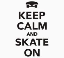 Keep calm and Skate on Skateboard  by Designzz