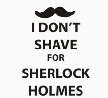 I don't shave for sherlock holmes (black print) by sammymedici