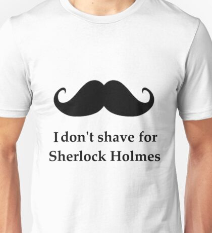 Not Shaving For Sherlock Unisex T-Shirt