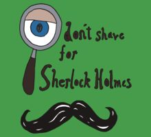 I don't shave for sherlock! Kids Clothes