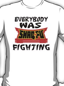 Everybody was Shaq Fu Fighting T-Shirt