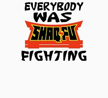 Everybody was Shaq Fu Fighting Unisex T-Shirt