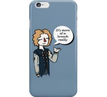 It's more of a brooch iPhone Case/Skin