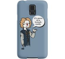 It's more of a brooch Samsung Galaxy Case/Skin