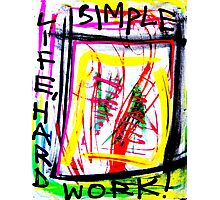 Simple Life, Hard Work- Unique Urban Art Photographic Print