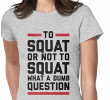 To Squat Or Not To Squat Womens Fitted T-Shirt