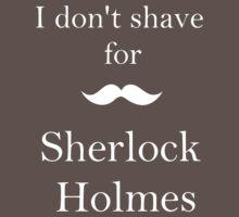 I don't shave for Sherlock Holmes by Kirdinn