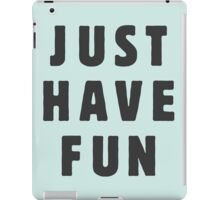 Just have fun iPad Case/Skin