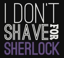 I Don't Shave for Sherlock by Ireffutable