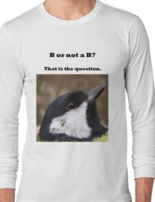 B or not a B? Great Tit dilemma ( dark print ) Long Sleeve T-Shirt