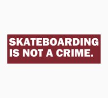 skateboarding is not a crime. by LoganKelly