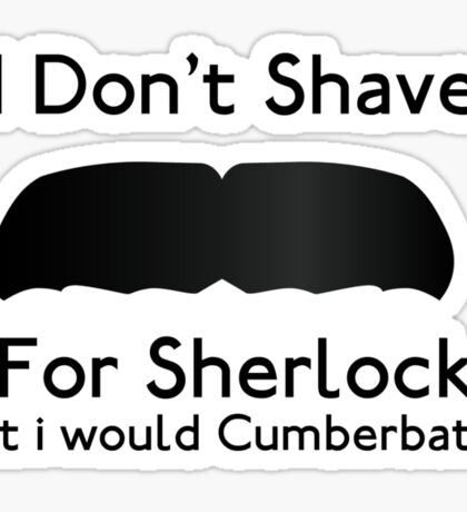I Don't Shave For Sherlock (but i would for Cumberbatch) Sticker