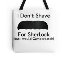 I Don't Shave For Sherlock (but i would for Cumberbatch) Tote Bag