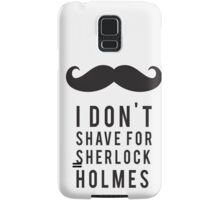 I Don't Shave for Sherlock Holmes Samsung Galaxy Case/Skin