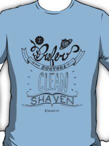 I prefer my doctors clean shaven. T-Shirt