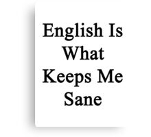 English Is What Keeps Me Sane Canvas Print