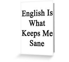 English Is What Keeps Me Sane Greeting Card