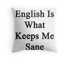 English Is What Keeps Me Sane Throw Pillow