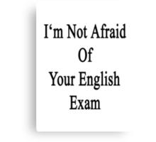 I'm Not Afraid Of Your English Exam Canvas Print
