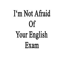 I'm Not Afraid Of Your English Exam Photographic Print