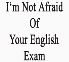 I'm Not Afraid Of Your English Exam by supernova23