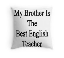 My Brother Is The Best English Teacher  Throw Pillow