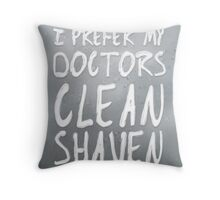 I Prefer My Doctors Clean Shaven Throw Pillow