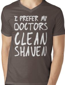 I Prefer My Doctors Clean Shaven Mens V-Neck T-Shirt