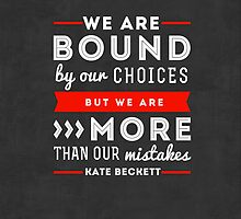 """We are bound by our choices, but we are more than our mistakes."" - Kate Beckett by Michelle Jung"