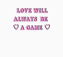 LOVE IS JUST A GAME Unisex T-Shirt