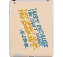 """You can totally dance!"" -Alcohol iPad Case/Skin"