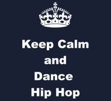 Keep Calm and Dance Hip Hop Baby Tee