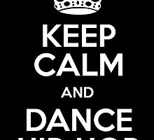 Keep Calm and Dance Hip Hop by NatDavo