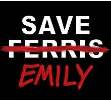 Save Emily (Save Ferris) Photographic Print